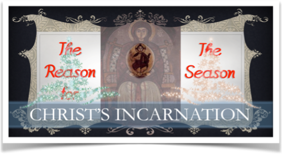 Christ's Incarnation -- The Reason For Season
